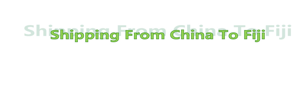 shipping from China to fiji