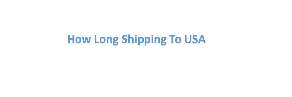 How Long to shipping China To US
