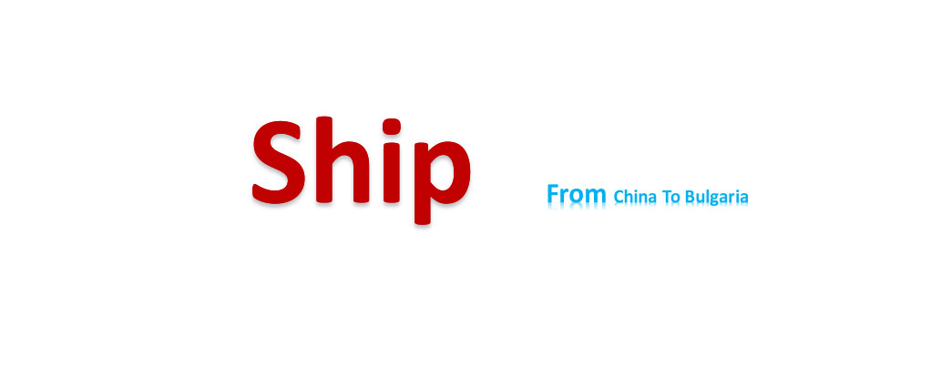 shipping from China to Bulgaria