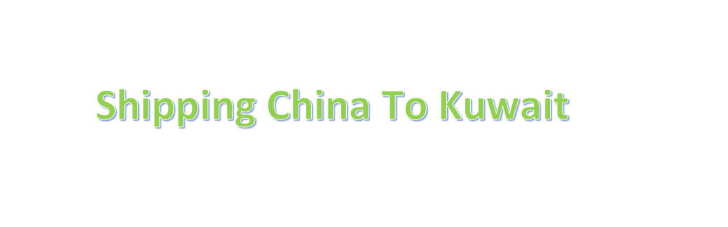 shipping from china to Kuwait